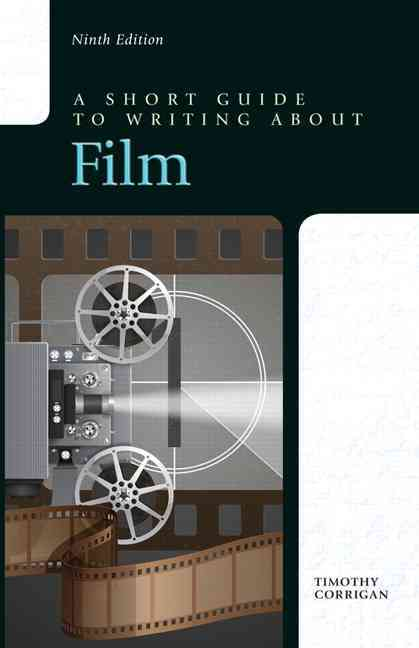 A Short Guide to Writing About Film By Corrigan, Timothy