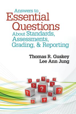 Answers to Essential Questions About Standards, Assessments, Grading, and Reporting By Guskey, Thomas R./ Jung, Lee Ann